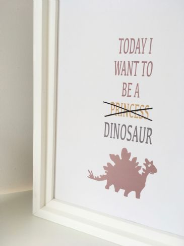 Today I want to be a (princess) dinosaur !!! (A4)